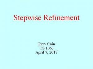Stepwise Refinement Jerry Cain CS 106 J April