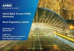 World Bank Annual KPMG Workshop Bank Regulatory Update