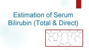 Estimation of Serum Bilirubin Total Direct Objective To