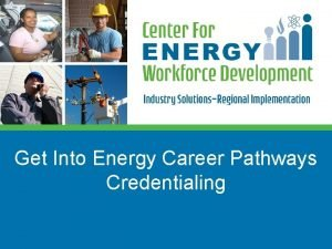 Get Into Energy Career Pathways Credentialing Credentialing How