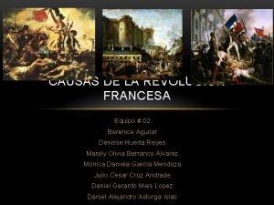 CAUSAS DE LA REVOLUCIN FRANCESA Equipo 02 Berenice