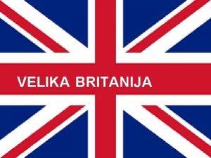 VELIKA BRITANIJA OSNOVNI PODATKI Uradni naziv Zdrueno kraljestvo