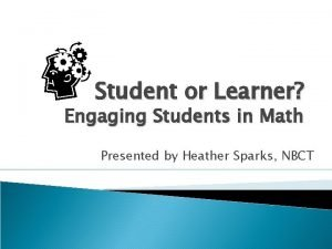 Student or Learner Engaging Students in Math Presented