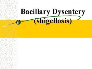 Bacillary Dysentery shigellosis Definition Acute infectious disease of