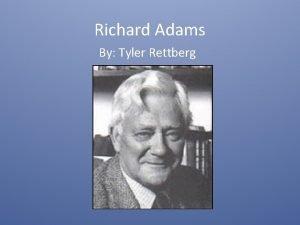 Richard Adams By Tyler Rettberg Thesis Statement Richard