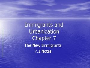 Immigrants and Urbanization Chapter 7 The New Immigrants