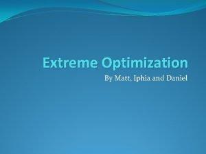 Extreme Optimization By Matt Iphia and Daniel Extreme