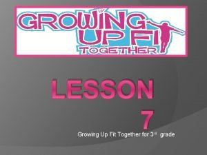 LESSON 7 Growing Up Fit Together for 3