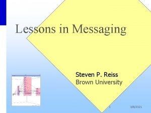 Lessons in Messaging Steven P Reiss Brown University
