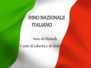 INNO NAZIONALE ITALIANO Inno di Mameli Canto di
