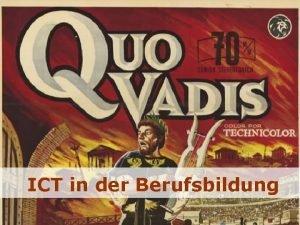 ICT in der Berufsbildung ICT Quo vadis ICT