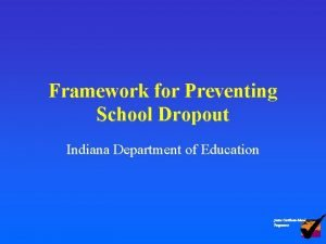 Framework for Preventing School Dropout Indiana Department of