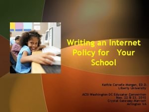 Writing an Internet Policy for Your School Kathie
