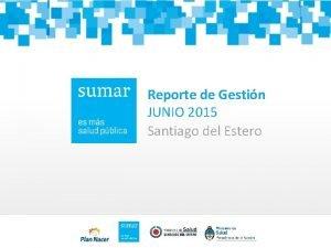Reporte de Gestin JUNIO 2015 Santiago del Estero