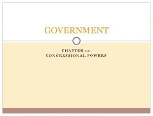 GOVERNMENT CHAPTER 11 CONGRESSIONAL POWERS THREE TASKS First