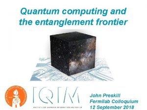 Quantum computing and the entanglement frontier John Preskill