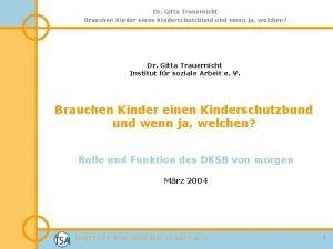 Dr Gitta Trauernicht Brauchen Kinder einen Kinderschutzbund wenn