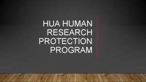 HUA HUMAN RESEARCH PROTECTION PROGRAM This is where