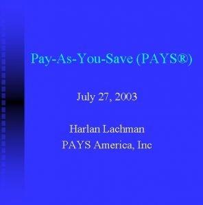 PayAsYouSave PAYS July 27 2003 Harlan Lachman PAYS