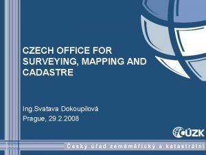 CZECH OFFICE FOR SURVEYING MAPPING AND CADASTRE Ing