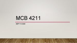 MCB 4211 SEPT 15 2020 Lecture What are
