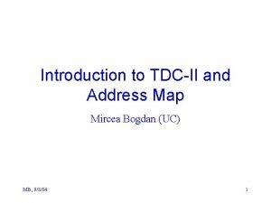 Introduction to TDCII and Address Map Mircea Bogdan