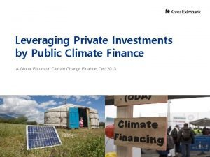 Leveraging Private Investments by Public Climate Finance A