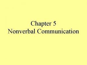Chapter 5 Nonverbal Communication Body Basics Nonverbal communication