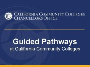 Guided Pathways at California Community Colleges About Guided