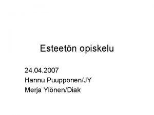 Esteetn opiskelu 24 04 2007 Hannu PuupponenJY Merja