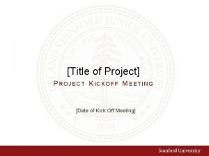 Title of Project PROJECT KICKOFF MEETING Date of