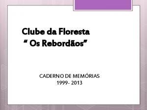 Clube da Floresta Os Rebordos CADERNO DE MEMRIAS