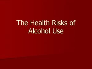 The Health Risks of Alcohol Use n Alcohol