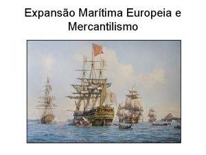 Expanso Martima Europeia e Mercantilismo Expanso martimocomercial A