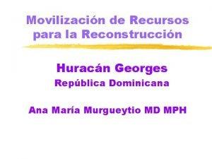 Movilizacin de Recursos para la Reconstruccin Huracn Georges