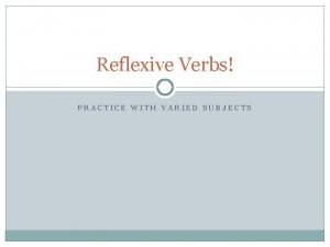Reflexive Verbs PRACTICE WITH VARIED SUBJECTS Common Reflexive