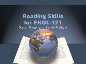 Reading Skills for ENGL121 Karen Kyger and Sandy
