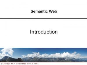 Semantic Web Introduction Copyright 2010 Dieter Fensel and