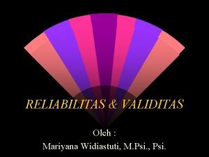 RELIABILITAS VALIDITAS Oleh Mariyana Widiastuti M Psi Psi