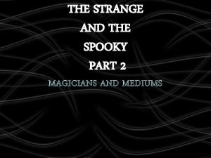 THE STRANGE AND THE SPOOKY PART 2 MAGICIANS