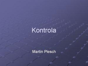 Kontrola Martin Plesch Obsah Preo kontrola Druhy kontroly