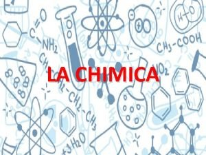LA CHIMICA LA CHIMICA Cosa studia la chimica