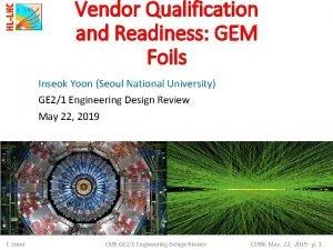 Vendor Qualification and Readiness GEM Foils Inseok Yoon