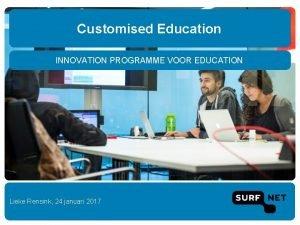 Customised Education INNOVATION PROGRAMME VOOR EDUCATION Lieke Rensink