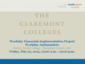 Workday Financials Implementation Project Workday Ambassadors Harvey Mudd