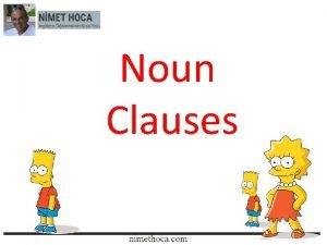 Noun Clauses NOUN CLAUSES NEDR Noun clauses bir