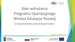 Stan wdraania Programu Operacyjnego Wiedza Edukacja Rozwj w