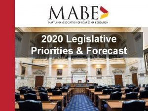 2020 Legislative Priorities Forecast MABEs Legislative Priorities in