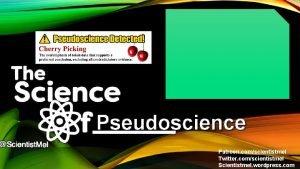 Pseudoscience Patreon comscientistmel Twitter comscientistmel Scientistmel wordpress com