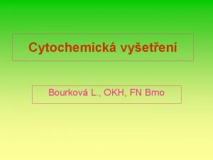 Cytochemick vyeten Bourkov L OKH FN Brno Cytochemick